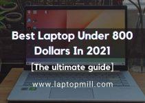Top 10 Best Laptops Under 800 Dollars | 2021 Updated