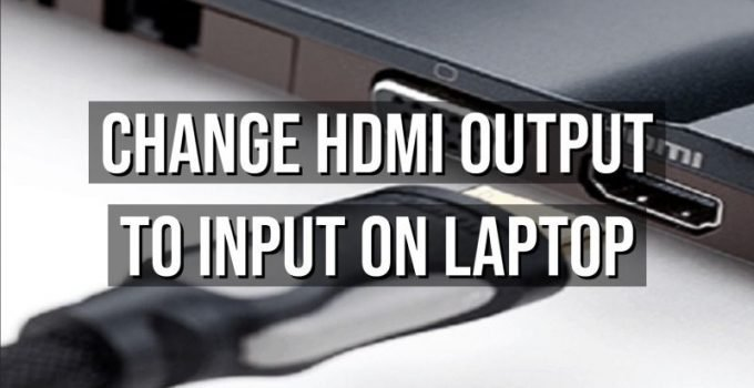 How To Change HDMI Output To Input On Laptop | A Brief Guide
