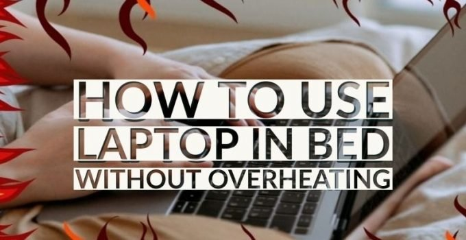 How To Use Laptop In Bed Without Overheating
