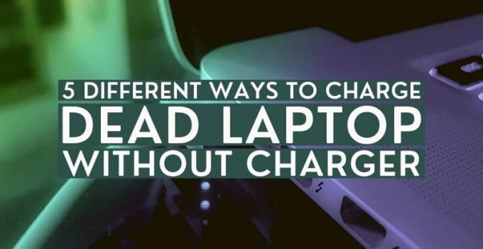 How To Charge Dead Laptop Without Charger | 5 Different Ways