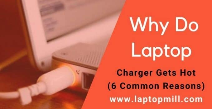 Why Do Laptop Charger Gets Hot | 6 Common Reasons
