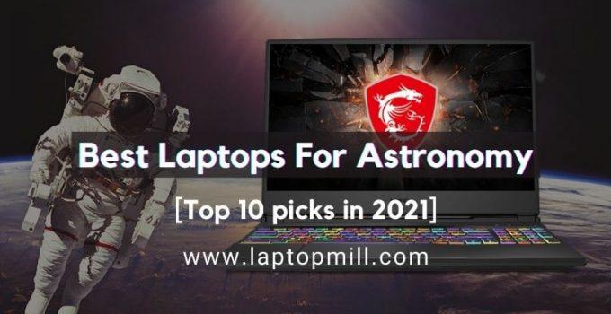 Best Laptops For Astronomy [Top 10 Picks In 2021]