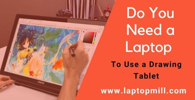 Do You Need a Laptop To Use a Drawing Tablet | Laptop Mill