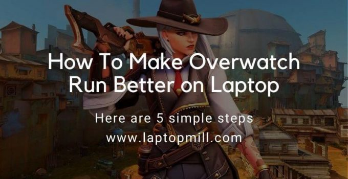 How To Make Overwatch Run Better on Laptop | 5 Steps