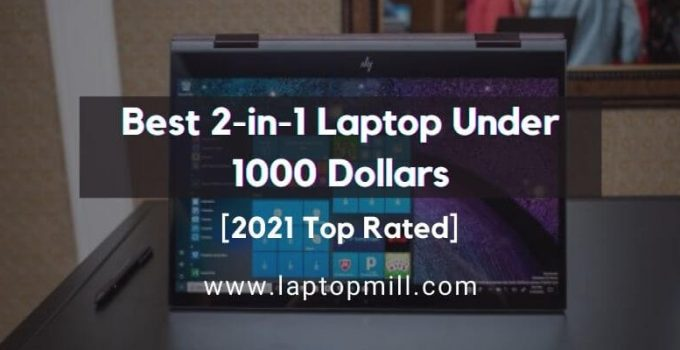 9 Best 2-in-1 Laptop Under 1000 Dollars | 2021 Top Rated