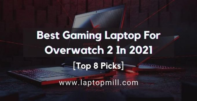 Best Gaming Laptop For Overwatch 2 [2021 Top 9 Affordable]
