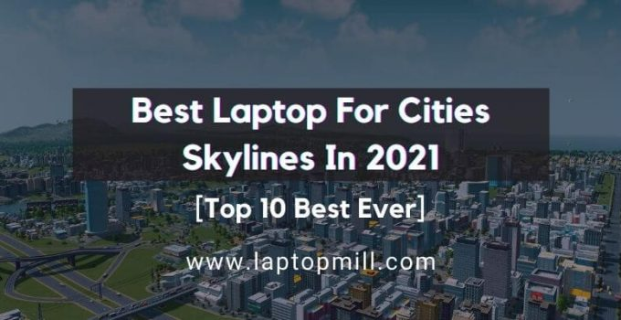 Best Laptop For Cities Skylines | 11 Top Performers In 2021