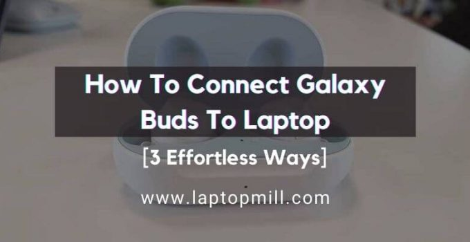 How To Connect Galaxy Buds To Laptop | 3 Effortless Ways