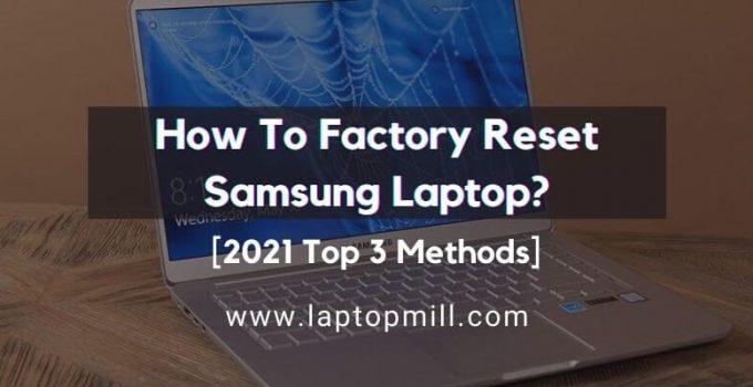 How To Factory Reset Samsung Laptop? 2021 Top 3 Methods