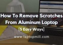 5 Ways | How To Remove Scratches From Aluminum Laptop