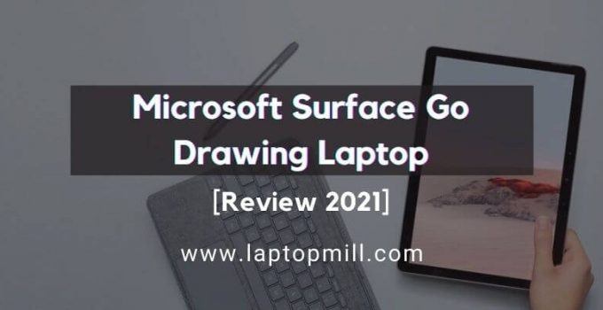 Microsoft Surface Go Drawing Laptop Review 2021