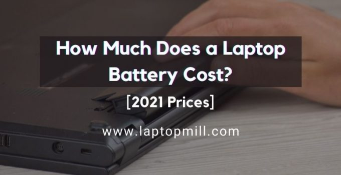 How Much Does a Laptop Battery Cost? (2021 Prices)