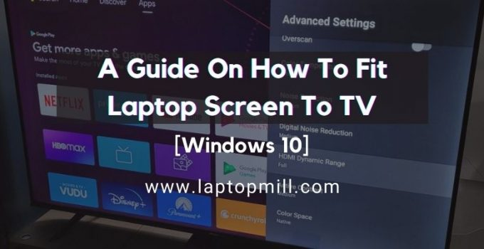 A Guide On How To Fit Laptop Screen To TV Windows 10