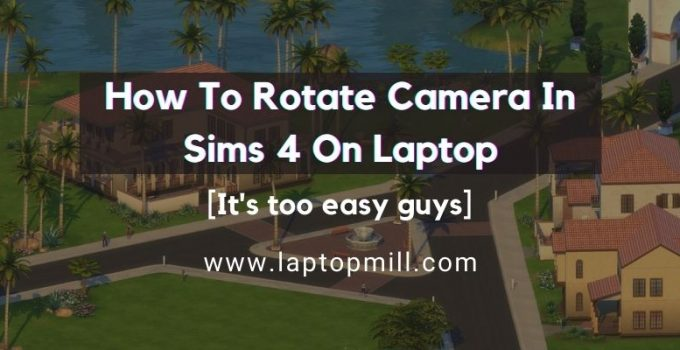 How To Rotate Camera In Sims 4 On Laptop?