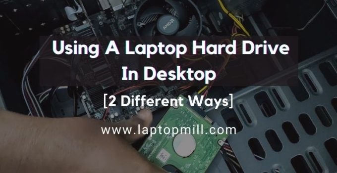 2 Different Ways Of Using A Laptop Hard Drive In Desktop