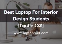 Top 8 Best Laptop For Interior Design Students In 2021