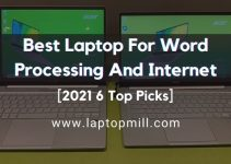 Best Laptop For Word Processing And Internet 2021 – 6 Top Picks