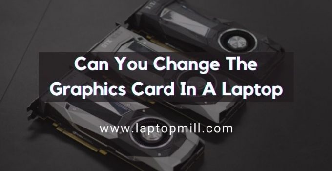Can You Change The Graphics Card In A Laptop?