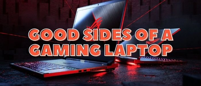 good sides of a gaming laptop