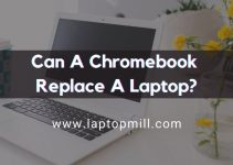 Can A Chromebook Replace A Laptop? Ultimate Guide In 2021