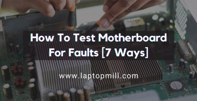 How To Test Motherboard For Faults [7 Ways To Know That]