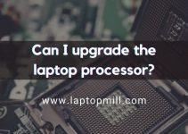 Can I upgrade the laptop processor? Practical Guide
