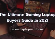 The Ultimate Gaming Laptop Buyers Guide In 2021