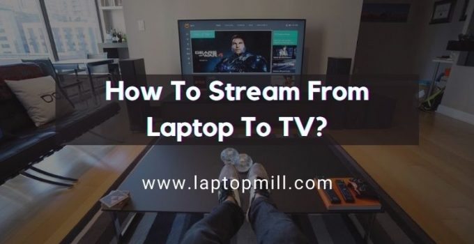 How To Stream From Laptop To TV?