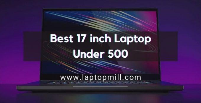 6 Best 17 inch Laptop Under 500 In 2021