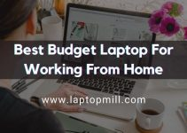 Best Budget Laptop For Working From Home In 2021