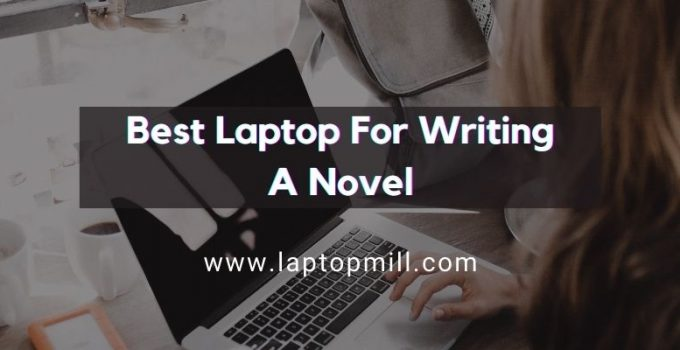 Top 8 Best Laptop For Writing A Novel In 2021