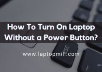 How To Turn On Laptop Without a Power Button?
