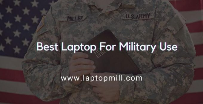 8 Best Laptop For Military Use [Oct 2021]