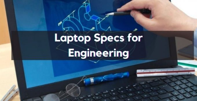 What Laptop Specs Do I Need for Engineering?